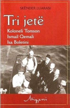 Tri jetë - Koloneli Tomson, Ismail Qemali, Isa Boletini