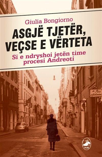 """Asgjë tjetër, veçse e vërteta (Si e ndryshoi jetën time procesi """"Andreoti"""")"""