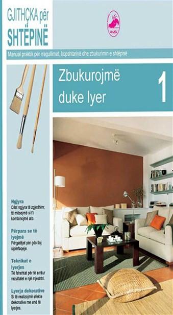 Gjithcka per shtepine 1. Zbukurojme duke lyer. (Manual praktik per rregullimet, kopshtarine dhe zbukurimin e shtepise.)