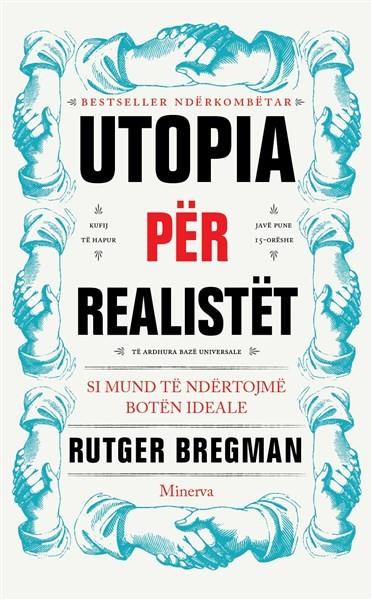 Utopia për realistët: Si mund të ndërtojmë botën ideale