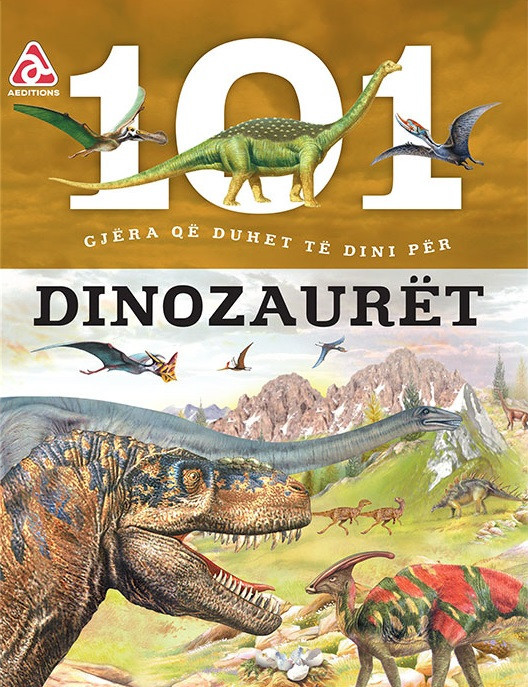 101 gjera qe duhet te dini rreth dinosaurove