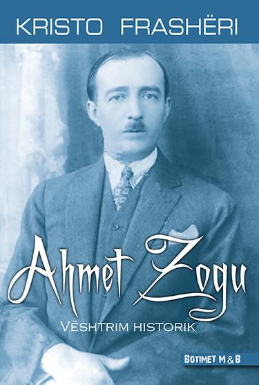 Ahmet Zogu - vështrim historik