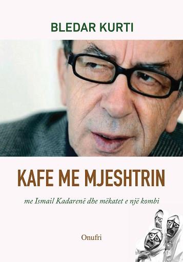 Kafe me mjeshtrin: me Ismail Kadarene dhe mekatet e nje kombi