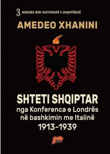 Shteti shqiptar nga Konferenca e Londres ne Bashkimin me Italine 1913-1939