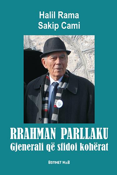 Rrahman Parllaku, Gjenerali qe sfidoi koherat