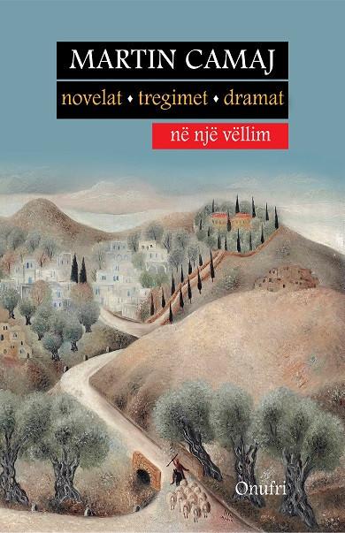Martin Camaj, - Novelat, Tregimet, Dramat