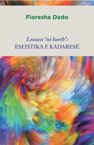 """Lexuesi në """"kurth"""": eseistika e Kadaresë"""