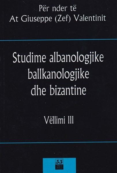 Studime Albanologjike Ballkanologjike dhe Bizantine Vol 3