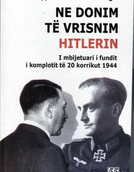 Ne donim te vrisnim Hitlerin - I mbijetuari i fundit i komplotit te 20 korrikut 1944