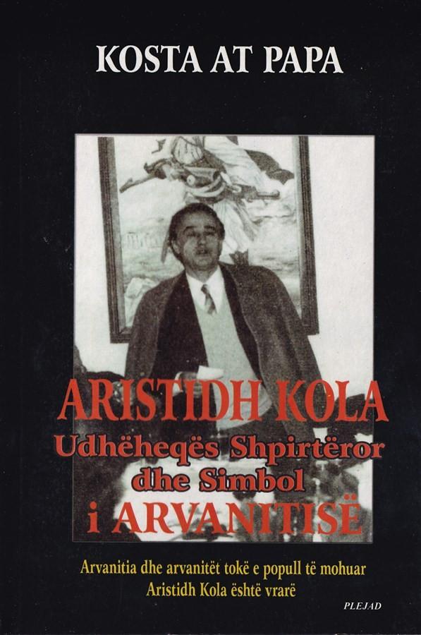 Aristidh Kola, udheheqes shpirteror dhe simboli Arvanitise