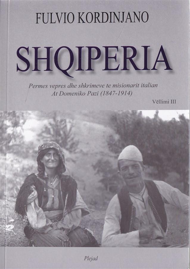 Shqipëria, përmes veprës dhe shkrimeve të misionarit italian At Domeniko Pazi, vëllimi lll