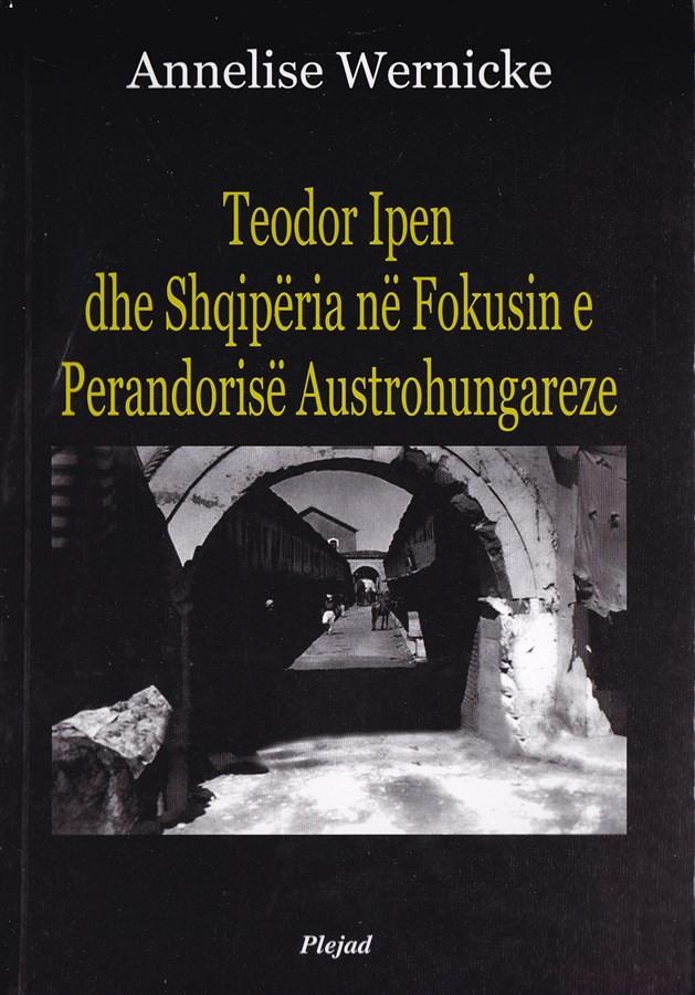 Teodor Ipen dhe Shqipëria në fokusin e Perandorisë Austro - Hungareze