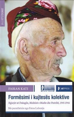 Formësimi i kujtesës kolektive: Ngjarjet në Dukagjin, Malësinë e Madhe dhe Postribë, 1945 – 1946