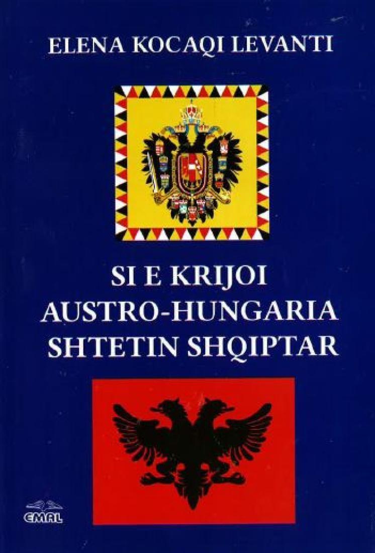 Si e krijoi Austro-Hungaria shtetin shqiptar