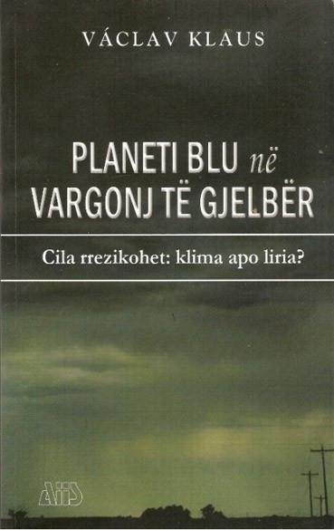 Planeti blu ne vargonj te gjelber : cila rrezikohet: klima apo liria?