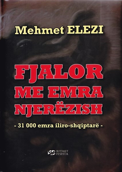 Fjalor me emra njerëzish, - 31000 emra iliro-shqiptarë - hc